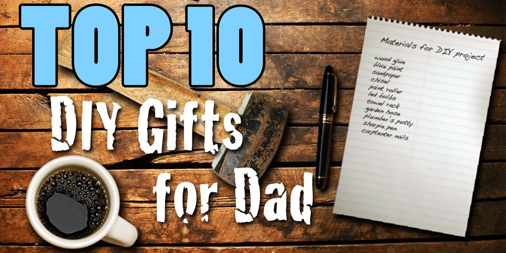 Top 10 Father's Day DIY Gifts